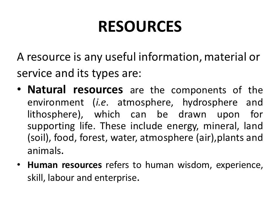 RESOURCES A resource is any useful information, material or