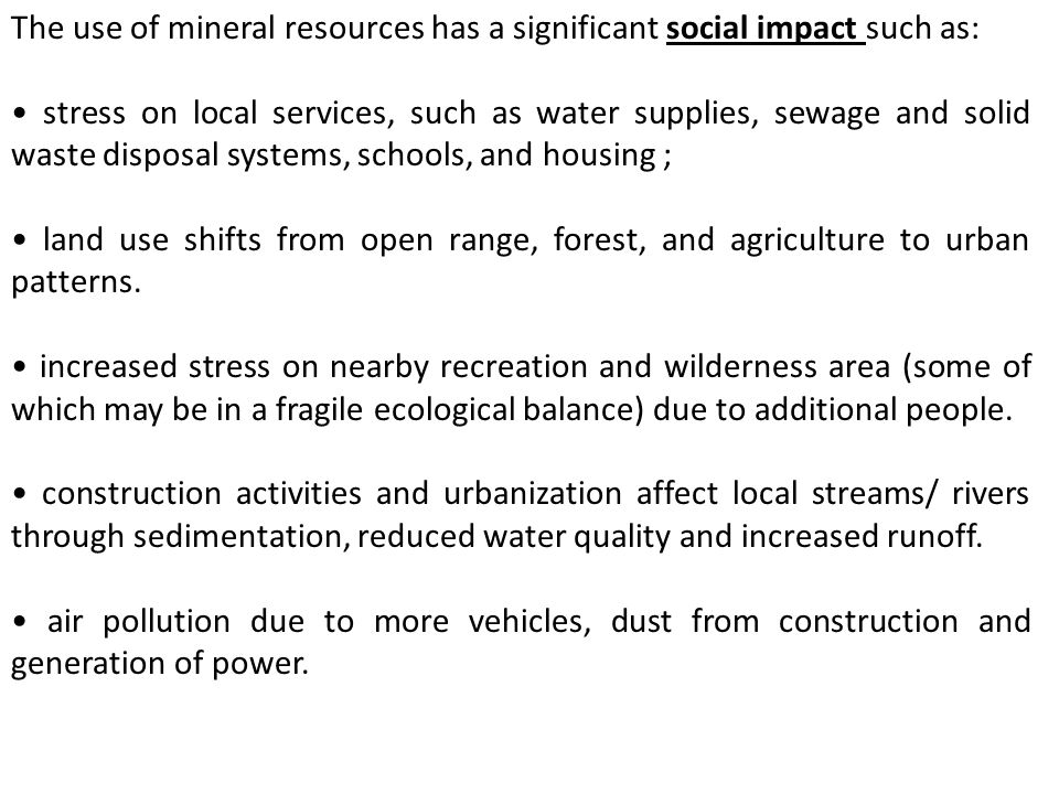 The use of mineral resources has a significant social impact such as: