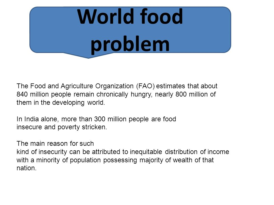 World food problem The Food and Agriculture Organization (FAO) estimates that about.