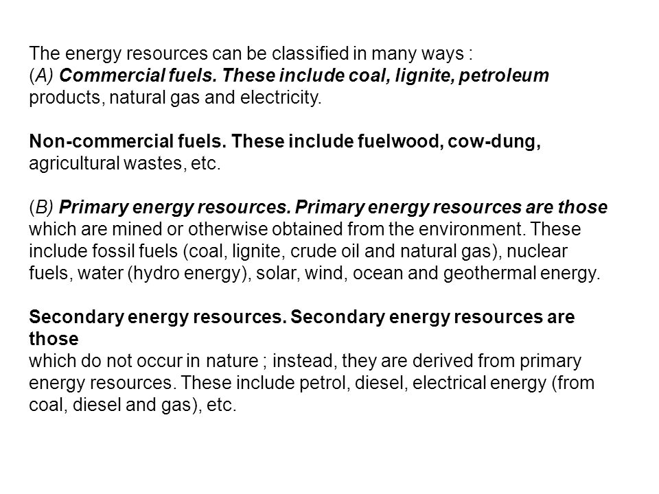 The energy resources can be classified in many ways :