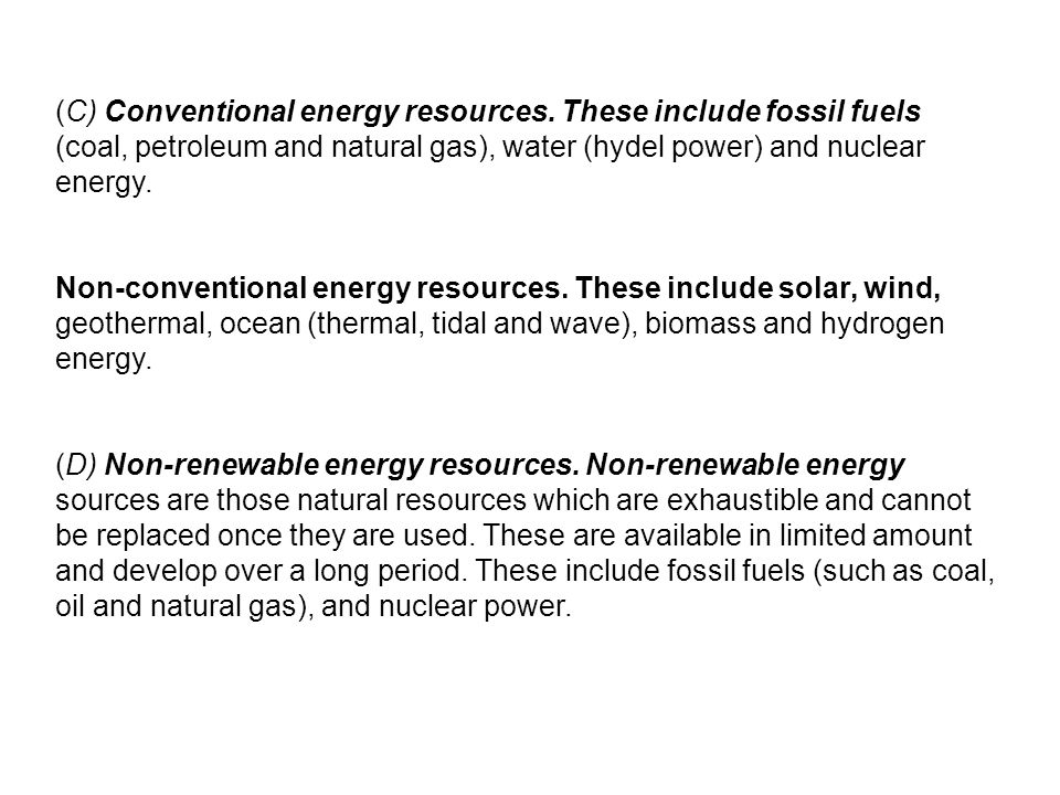 (C) Conventional energy resources. These include fossil fuels