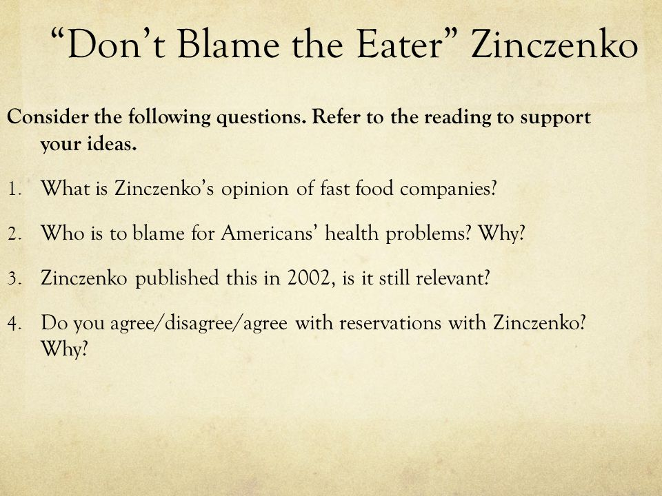 response to dont blame the eater Argument analysis 1- don't blame the eater i congratulate david zinczenko for his article don't blame the eater-it's hard to write in today's society.