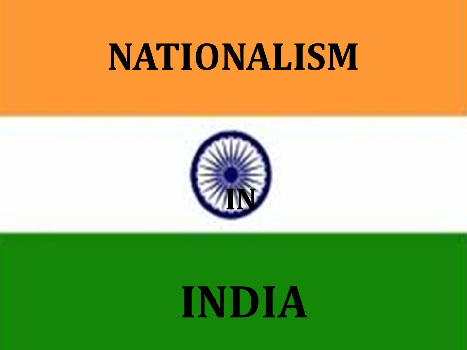 IN INDIA NATIONALISM NATIONALISM IN INDIA