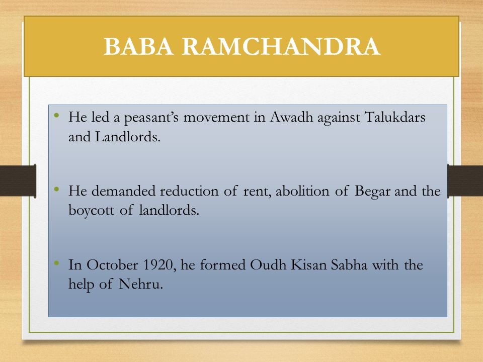 BABA RAMCHANDRA He led a peasant's movement in Awadh against Talukdars and Landlords.