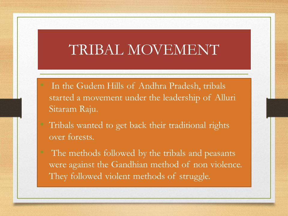 TRIBAL MOVEMENT In the Gudem Hills of Andhra Pradesh, tribals started a movement under the leadership of Alluri Sitaram Raju.