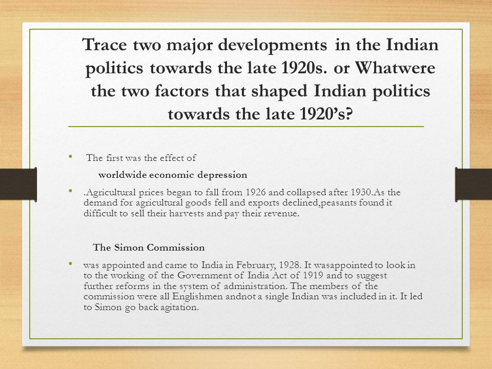 Trace two major developments in the Indian politics towards the late 1920s. or Whatwere the two factors that shaped Indian politics towards the late 1920's