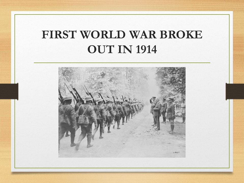 FIRST WORLD WAR BROKE OUT IN 1914