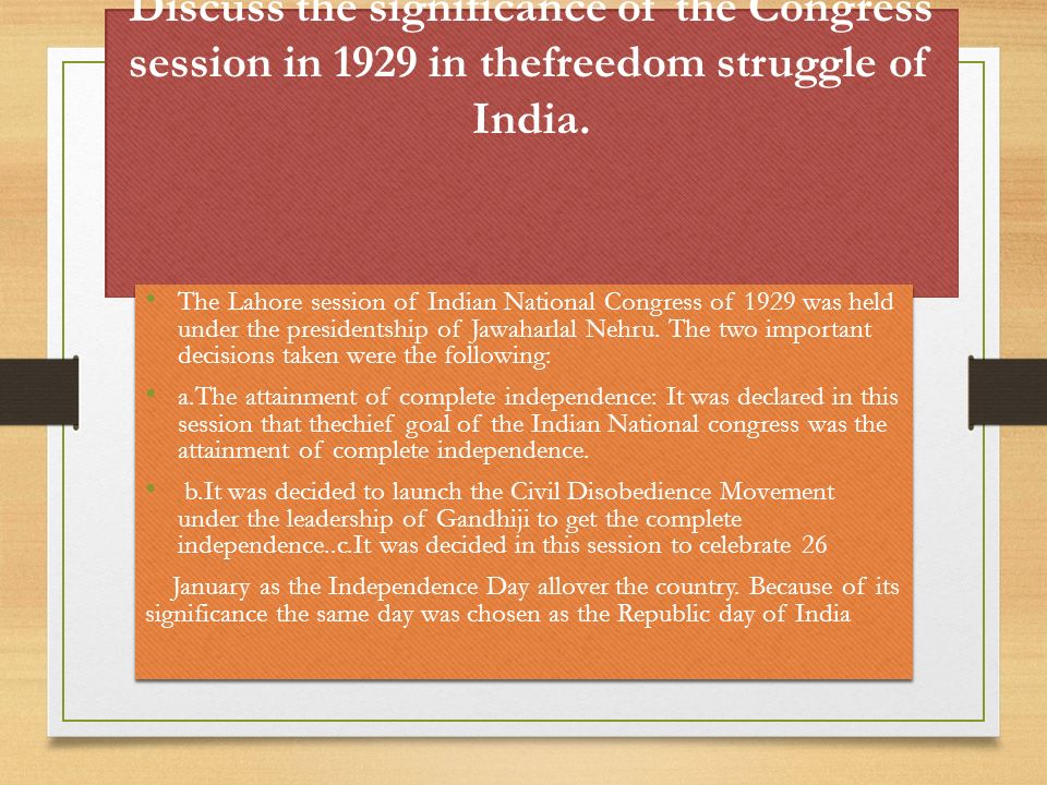 Discuss the significance of the Congress session in 1929 in thefreedom struggle of India.