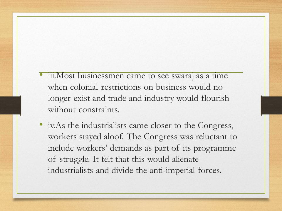 iii.Most businessmen came to see swaraj as a time when colonial restrictions on business would no longer exist and trade and industry would flourish without constraints.