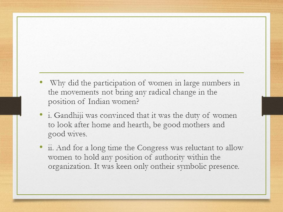 Why did the participation of women in large numbers in the movements not bring any radical change in the position of Indian women
