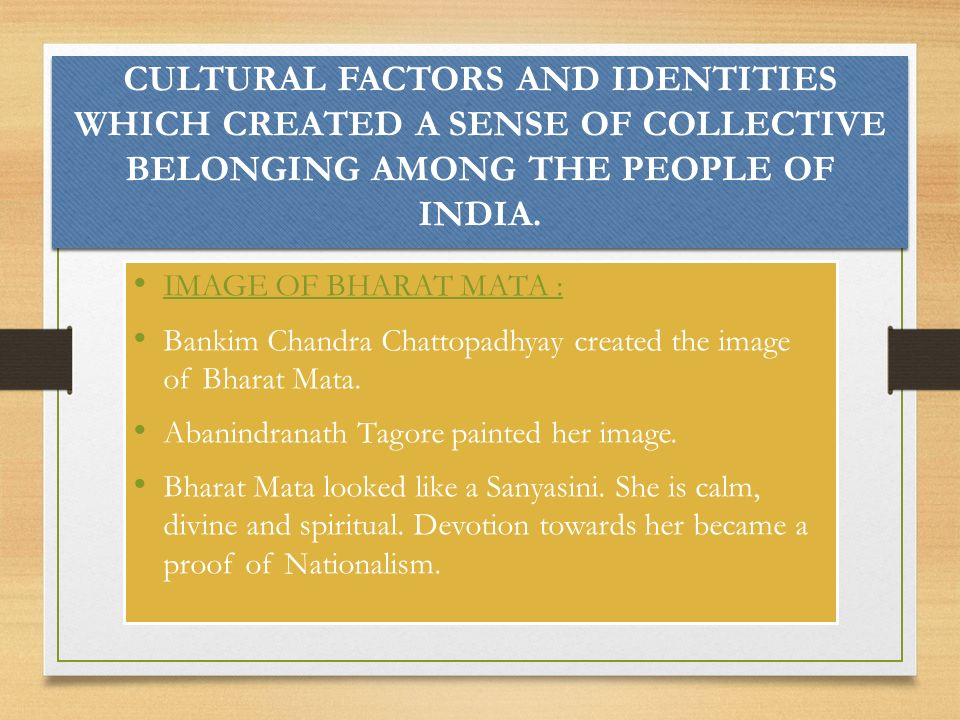 CULTURAL FACTORS AND IDENTITIES WHICH CREATED A SENSE OF COLLECTIVE BELONGING AMONG THE PEOPLE OF INDIA.