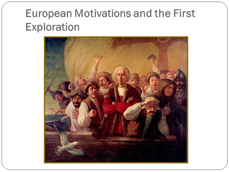 motivations for the age of exploration Zach schiffman's captain's (b)log search this site  the age of exploration can teach us that being the same and going with whatever is normal isn't always.