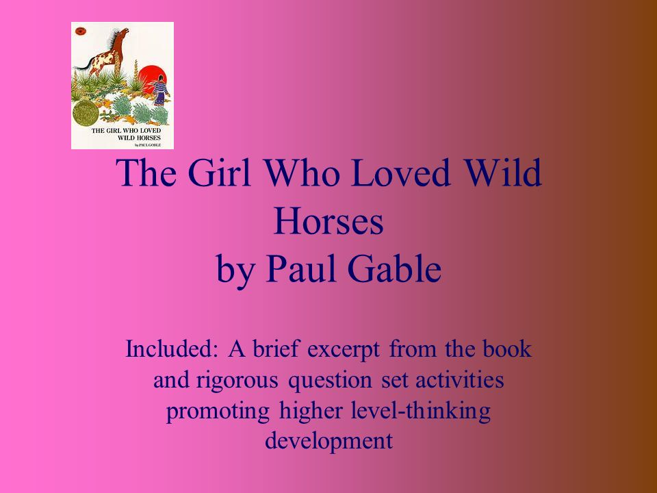 The Girl Who Loved Wild Horses by Paul Gable - ppt download