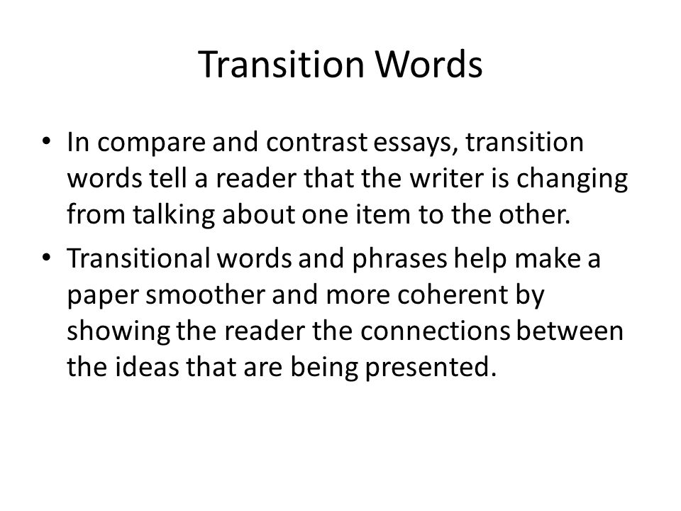 good transition words in a compare and contrast essay Hey i'm writing a really important essay and i need some good transition words easy ten points right here to whom ever gives me the most and the best :.