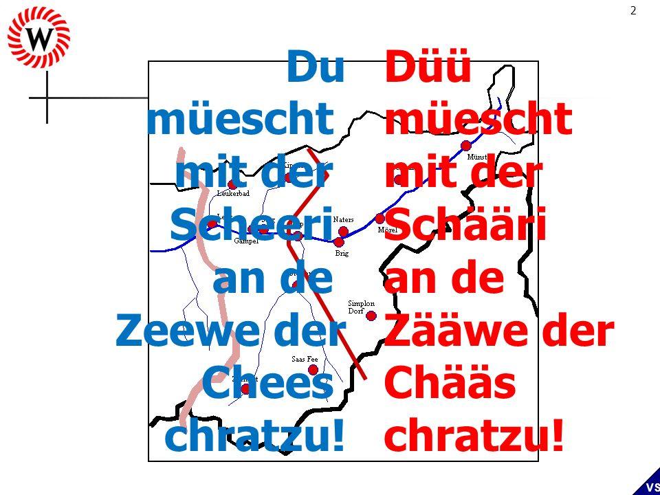 Du müescht. mit der. Scheeri. an de. Zeewe der. Chees. chratzu! Düü. müescht. mit der. Schääri.