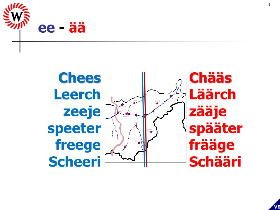 ee - ää Chees Leerch zeeje speeter freege Scheeri Chääs Läärch zääje spääter frääge Schääri