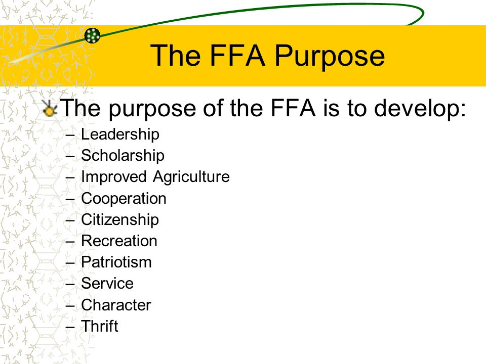 The FFA Purpose The purpose of the FFA is to develop: Leadership