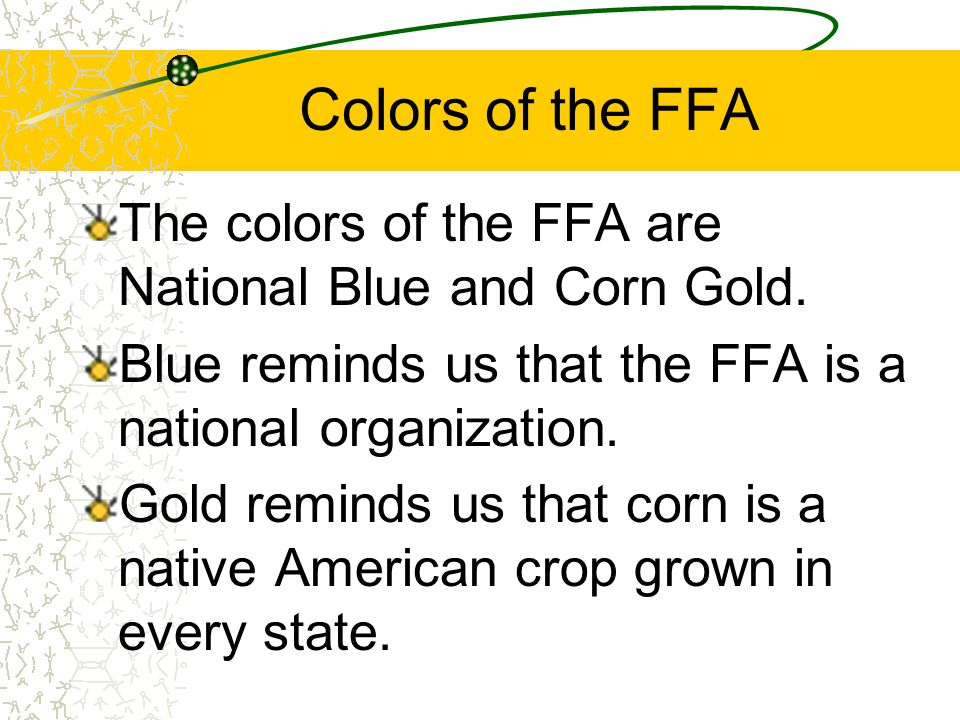 Colors of the FFA The colors of the FFA are National Blue and Corn Gold. Blue reminds us that the FFA is a national organization.