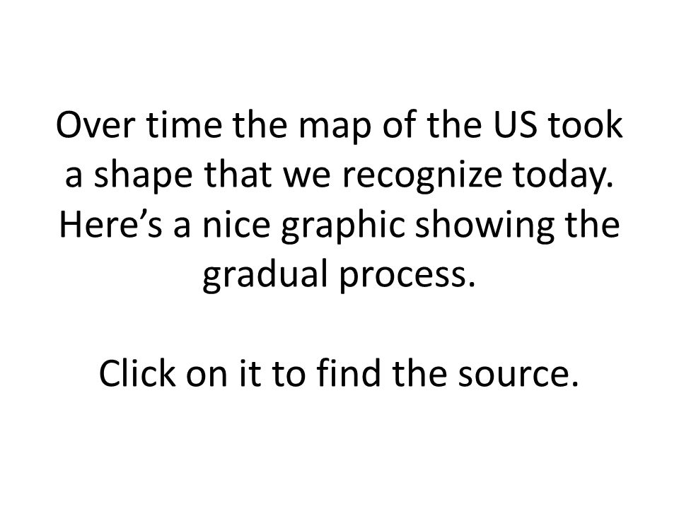 Over Time The Map Of The Us Took A Shape That We Recognize Today