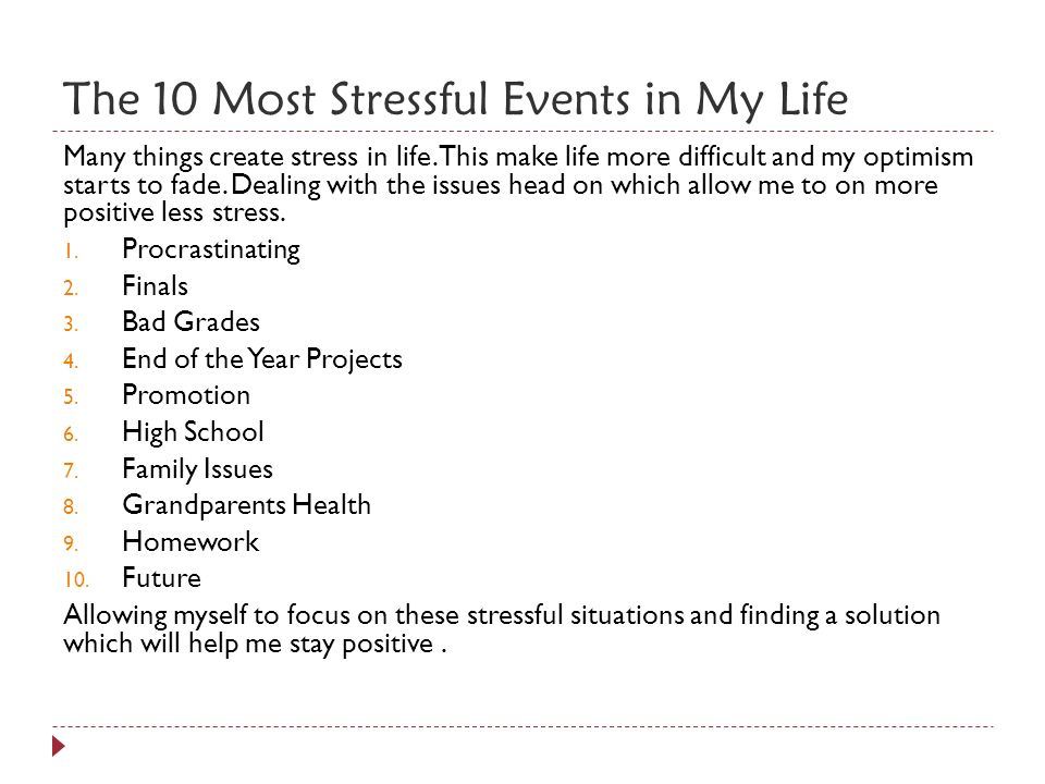 the most stressful event in my life Certain life events are correlated with perceived stress levels surprisingly, many of life's potentially stressful events are measurable, in that when surveyed, most.