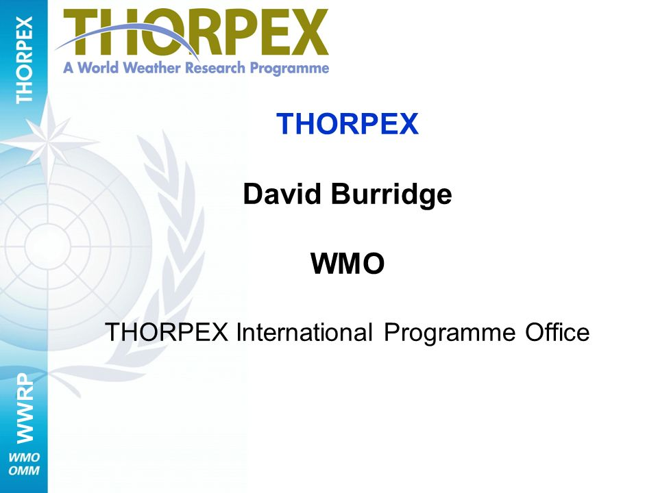 THORPEX David Burridge WMO THORPEX International Programme Office