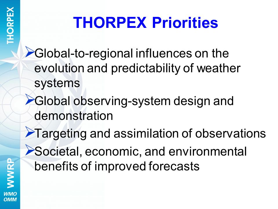 THORPEX Priorities Global-to-regional influences on the evolution and predictability of weather systems.