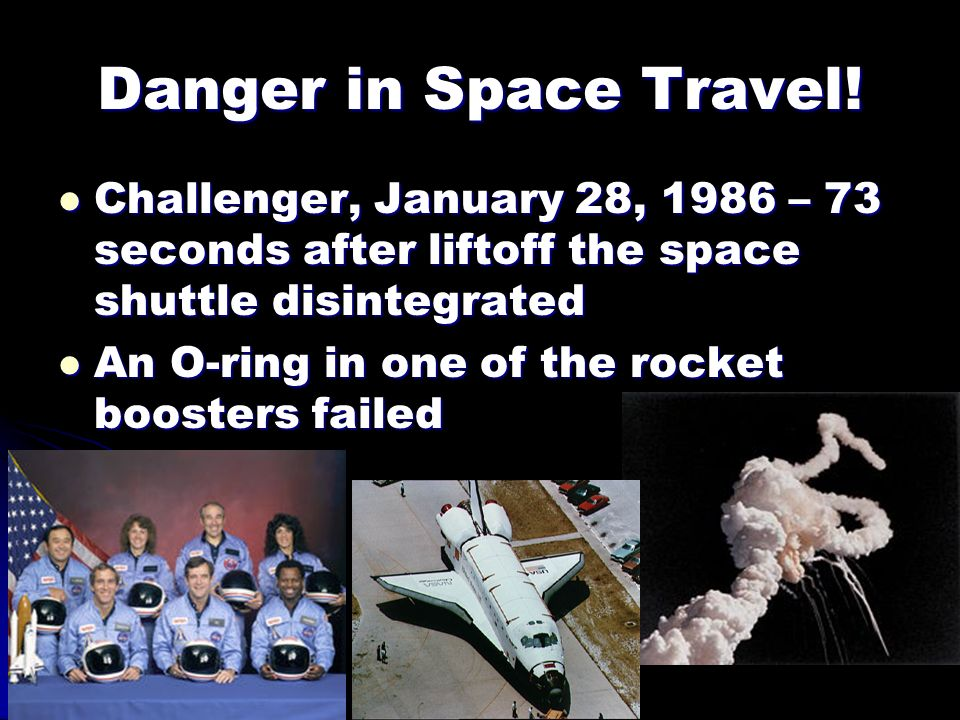 Danger in Space Travel! Challenger, January 28, 1986 – 73 seconds after liftoff the space shuttle disintegrated.