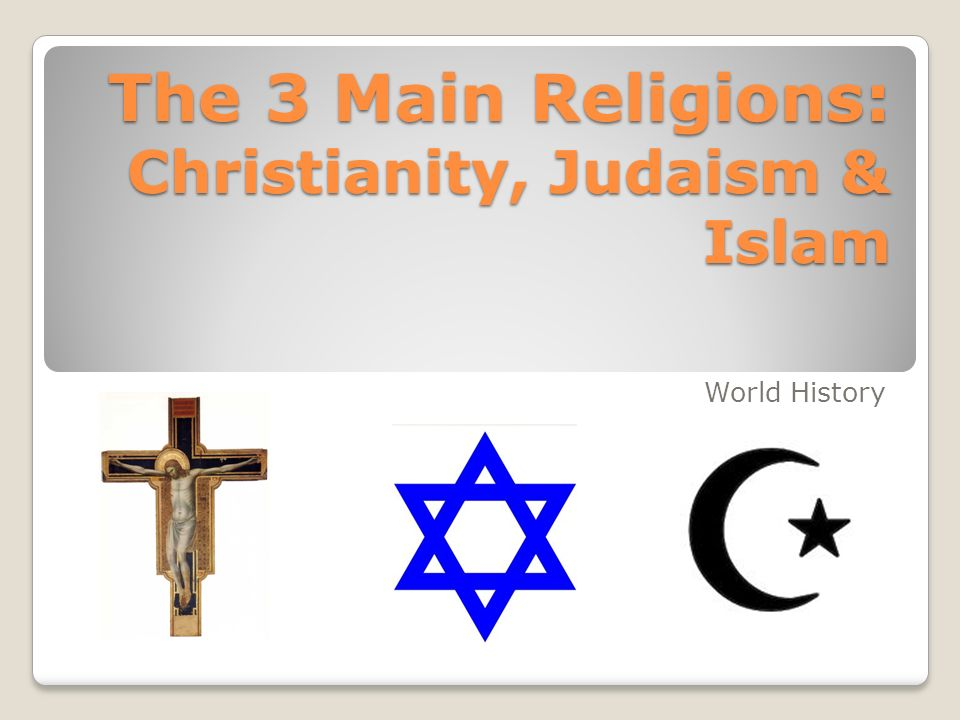 The 3 Main Religions: Christianity, Judaism & Islam - ppt download