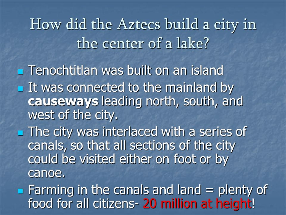 how did the aztecs build a - tenochititlan was a powerful and wealthy city that the aztec's built by overcoming geography challenges (1a.