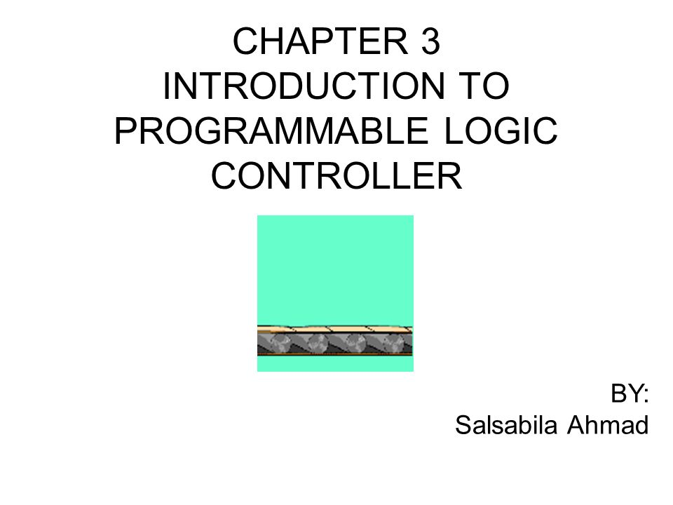 CHAPTER 3 INTRODUCTION TO PROGRAMMABLE LOGIC CONTROLLER - ppt video ...
