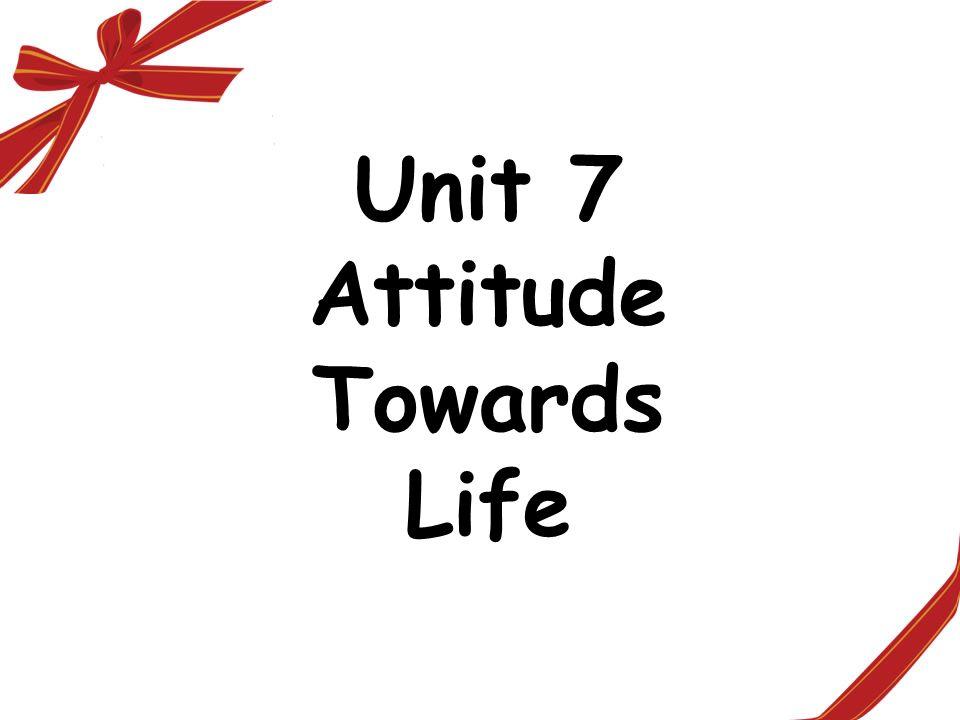 Unit 7 Attitude Towards Life