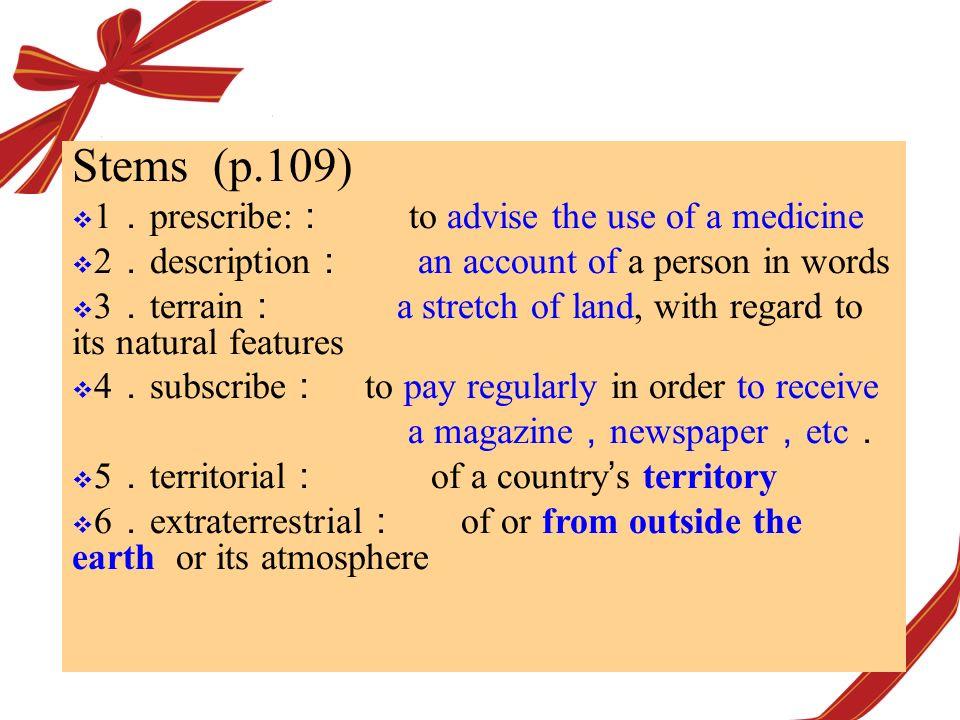 Stems (p.109) 1.prescribe:: to advise the use of a medicine