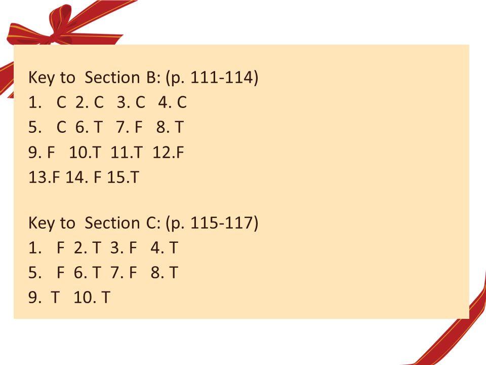 Key to Section B: (p. 111-114) C 2. C 3. C 4. C. C 6. T 7. F 8. T. 9. F 10.T 11.T 12.F.