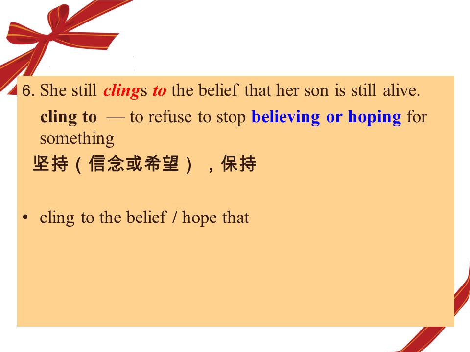 cling to — to refuse to stop believing or hoping for something