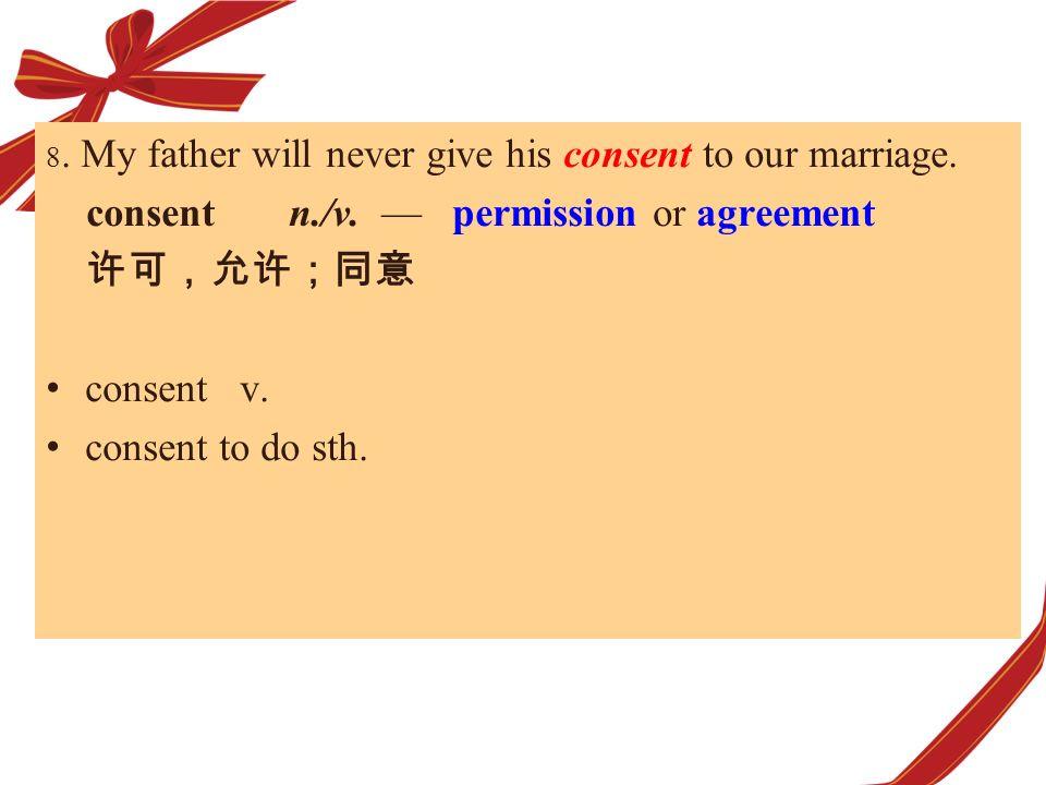 consent n./v. — permission or agreement 许可,允许;同意 consent v.