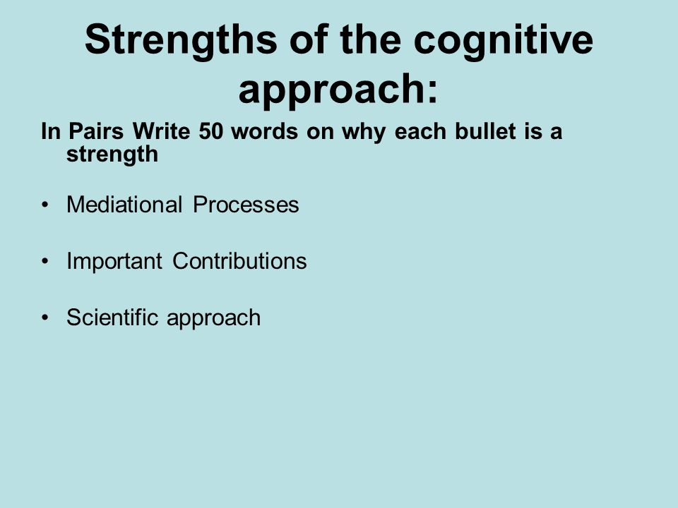 the cognitive approach of the strengths and weaknesses of the human behavior Human behaviour: the makeup of intelligence  alternative approach that could  resolve the weak relation between cognitive tasks and psychometric test scores   is reflected in knowing their strengths and weaknesses and capitalizing upon.