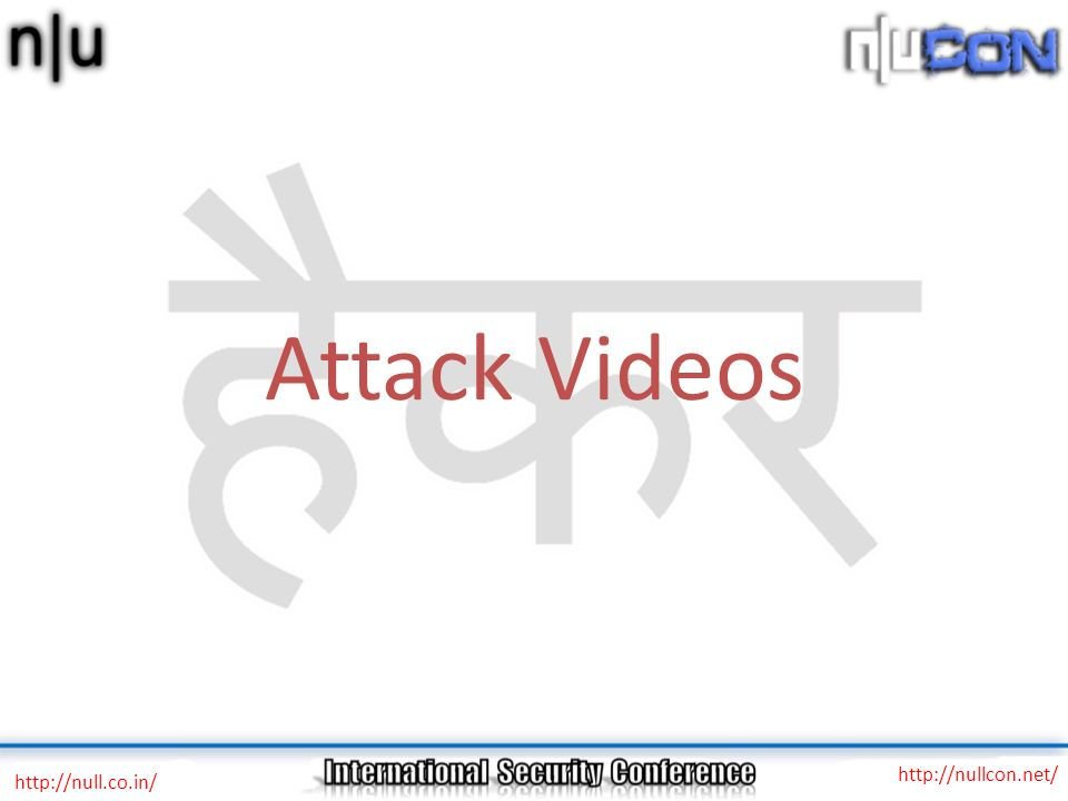 Attack Videos http://nullcon.net/ http://null.co.in/