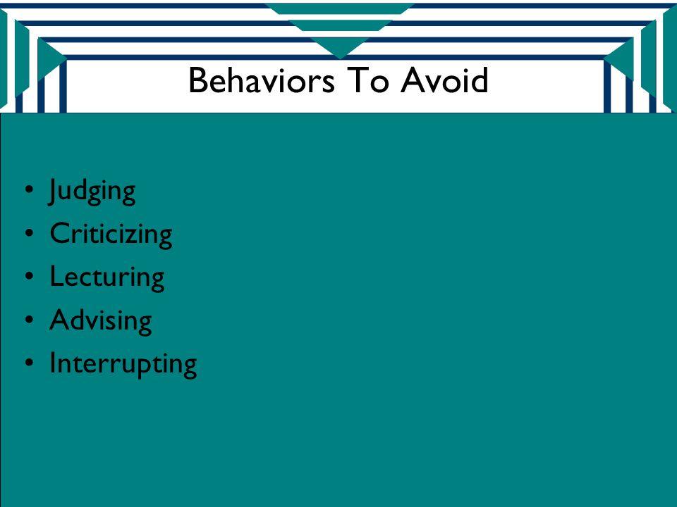 Behaviors To Avoid Judging Criticizing Lecturing Advising Interrupting