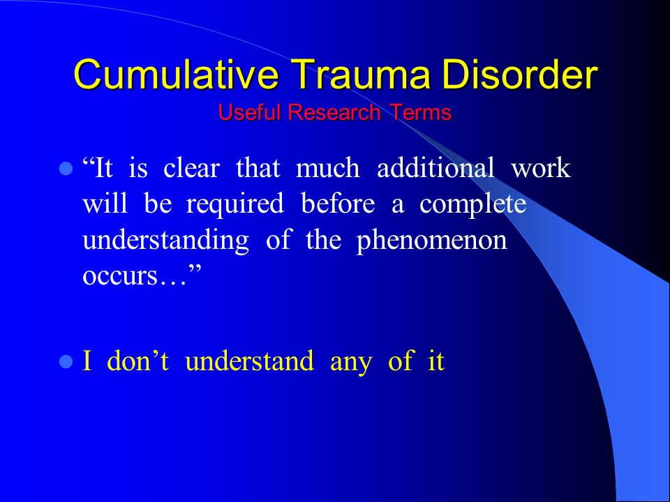 the description of cumulative trauma disorder ctd Cumulative trauma disorders: prevention, evaluation, and treatment engineers, and lawyers, cumulative trauma disorders provides practical guidelines for ctd.