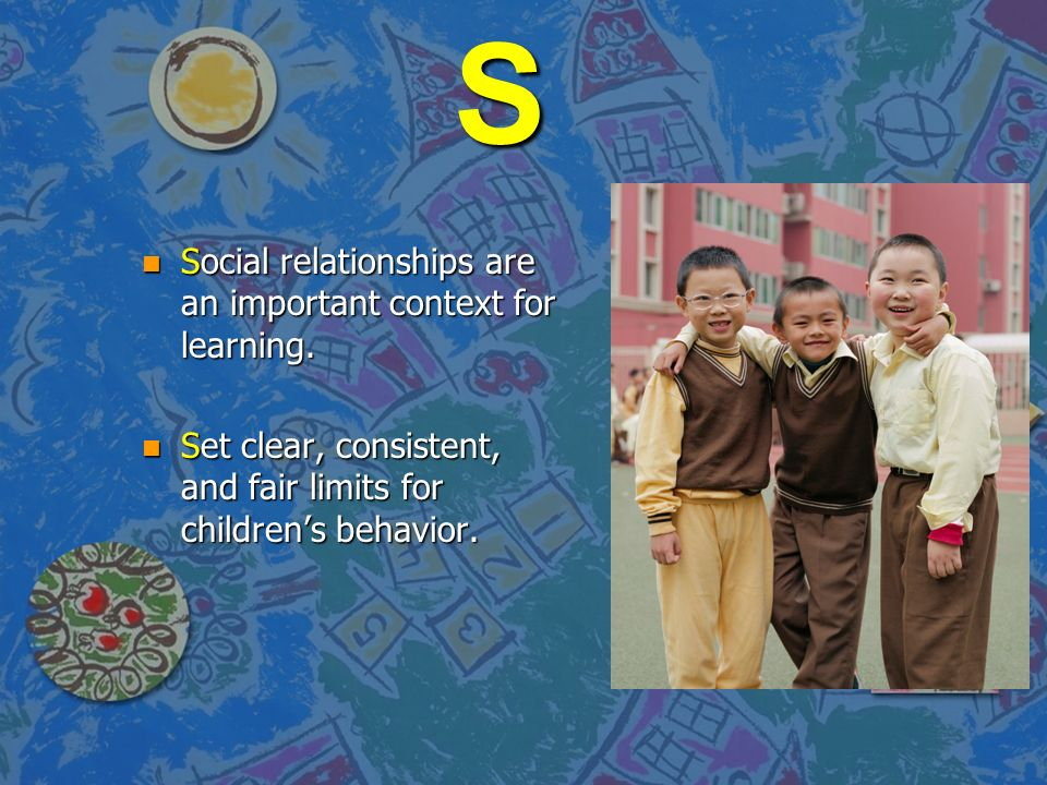 S Social relationships are an important context for learning.