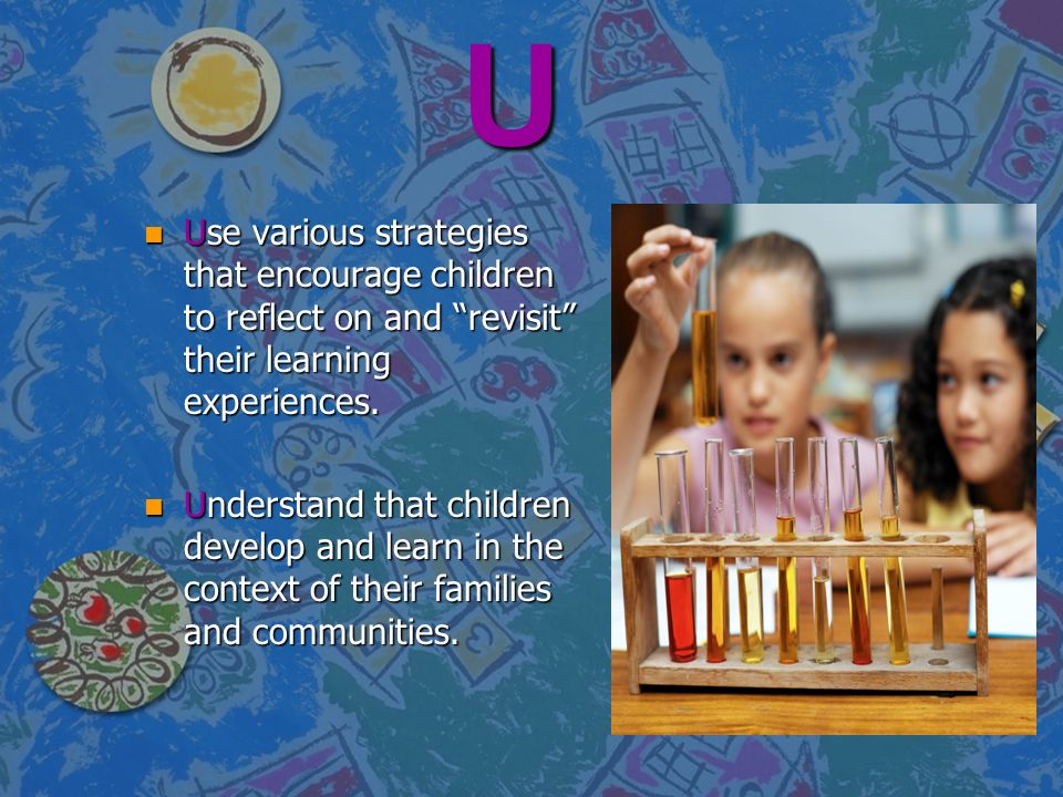 U Use various strategies that encourage children to reflect on and revisit their learning experiences.