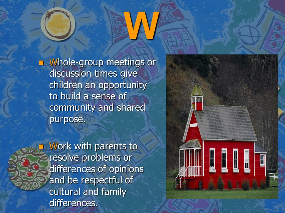 W Whole-group meetings or discussion times give children an opportunity to build a sense of community and shared purpose.