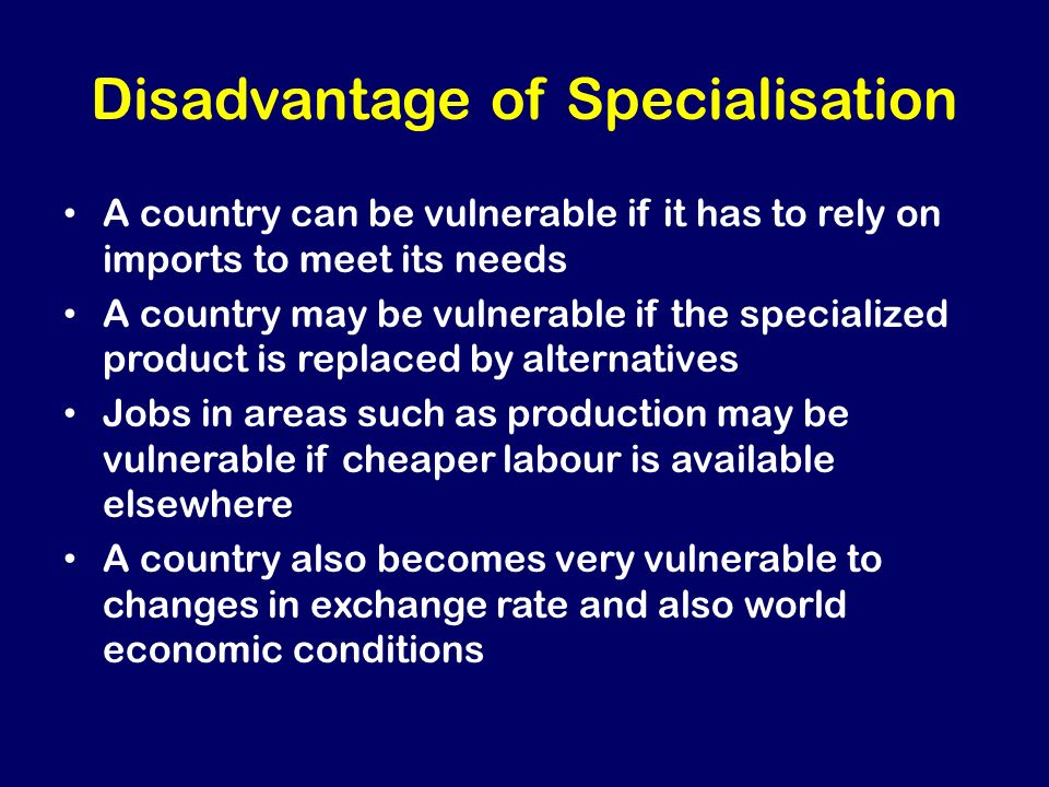 international trade and specialisation Specialisation occurs when workers are assigned specific tasks within a production process workers will require less training to be an efficient worker therefore this will lead to an increase in labour productivity and firms will be able to benefit from economies of scale (lower average costs with.