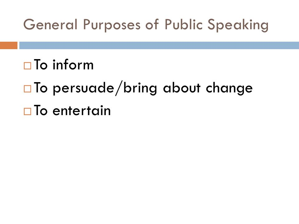 speech the purposes of public speaking Sales presentations, project proposals, campaign speeches   the audience is  convinced to change attitudes or behaviors, or to accept your.