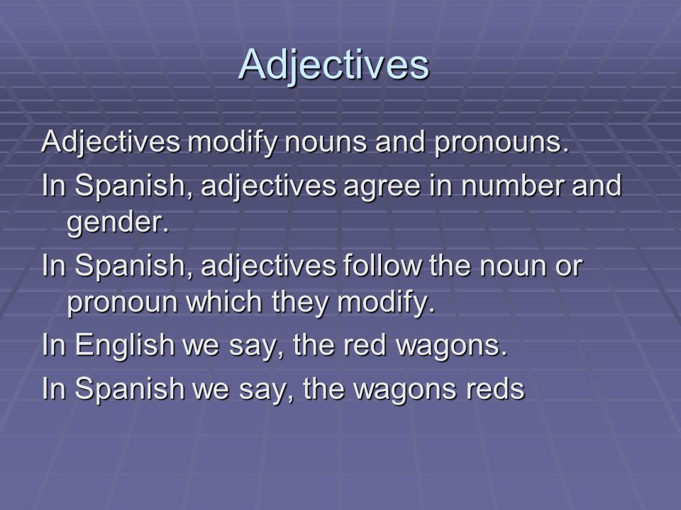 Adjectives Adjectives modify nouns and pronouns.