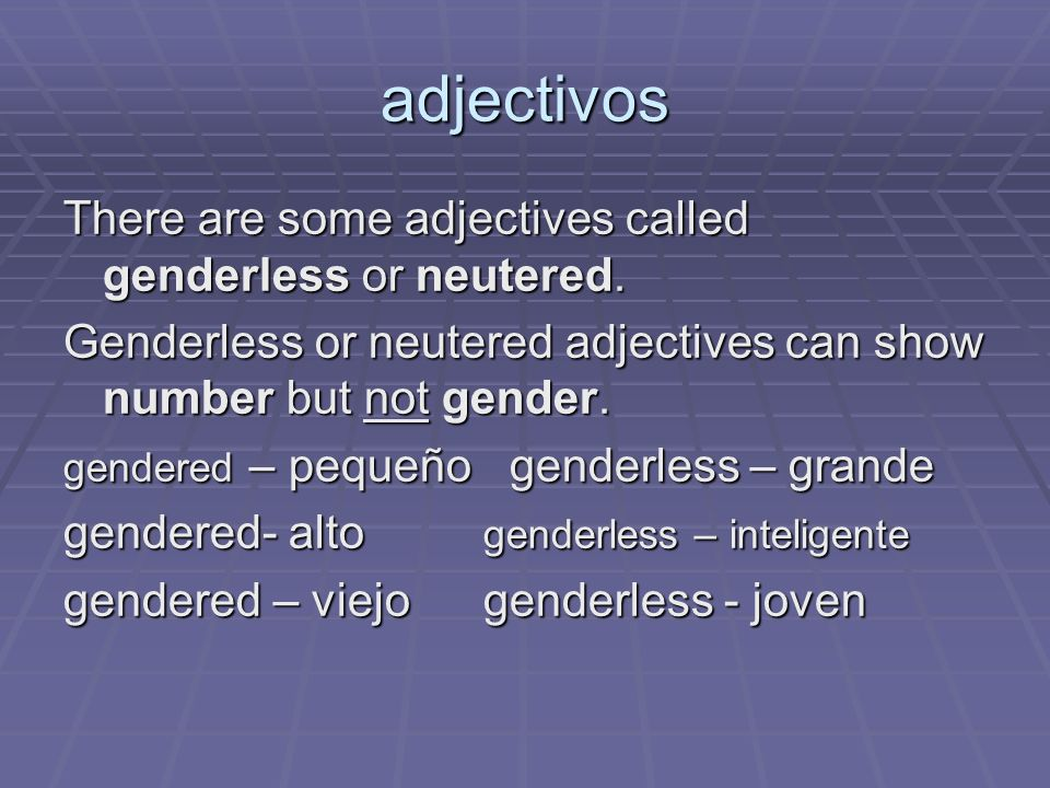 adjectivos There are some adjectives called genderless or neutered.