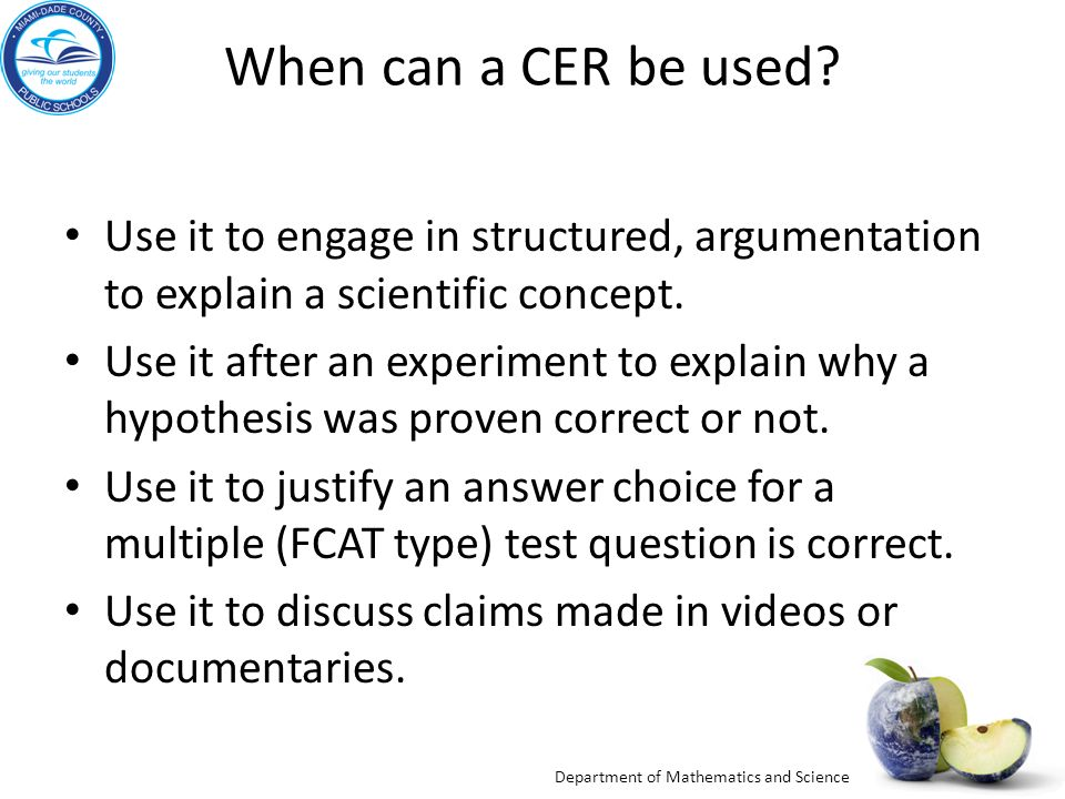 When can a CER be used Use it to engage in structured, argumentation to explain a scientific concept.