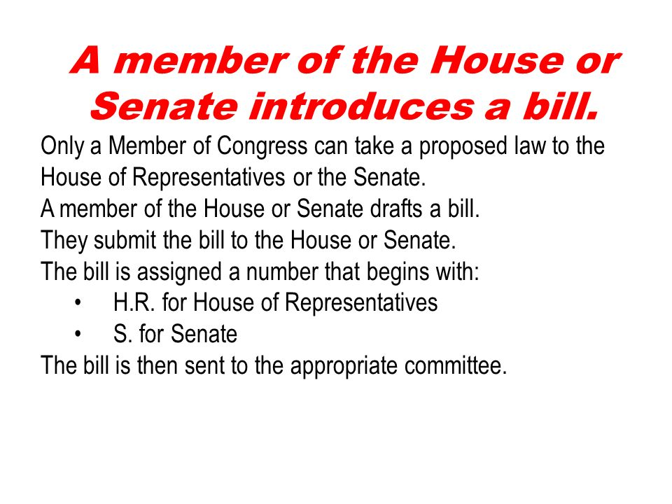 A member of the House or Senate introduces a bill.