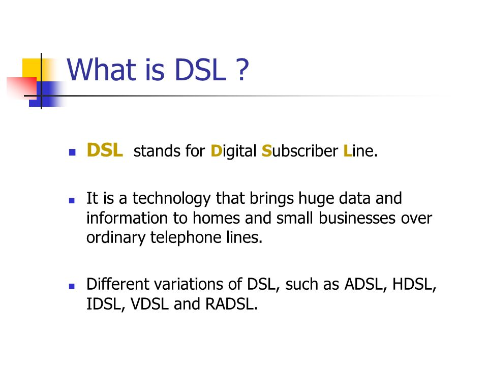 dsl and the digital phone lines Because dial-up access uses normal telephone lines the quality of the  short for  asymmetric digital subscriber line adsl supports data rates.