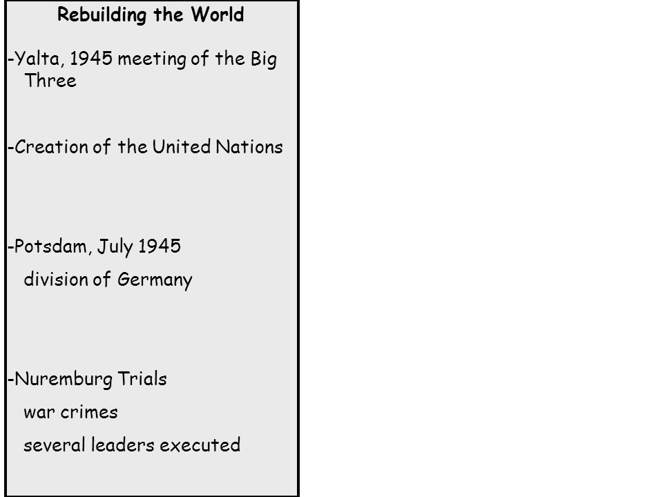 Rebuilding the World -Yalta, 1945 meeting of the Big Three. -Creation of the United Nations. -Potsdam, July